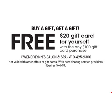 Buy a gift, get a gift! FREE $20 gift card for yourself with the any $100 gift card purchase. Not valid with other offers or gift cards. With participating service providers. Expires 5-4-18.