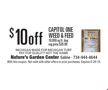 $10 off capitol one weed & feed. 10,000 sq.ft. bag. Reg price $29.99. With this coupon. Not valid with other offers or prior purchases. Expires 6-29-18.