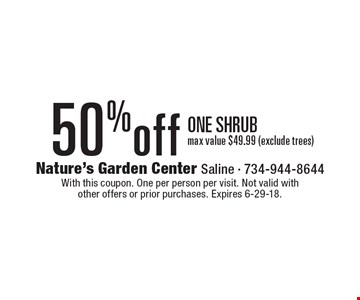 50% off one shrub. Max value $49.99 (exclude trees). With this coupon. One per person per visit. Not valid with other offers or prior purchases. Expires 6-29-18.