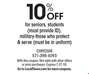 10% OFF for seniors, students (must provide ID), military-those who protect & serve (must be in uniform). With this coupon. Not valid with other offers or prior purchases. Expires 7-27-18. Go to LocalFlavor.com for more coupons.