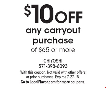 $10 OFF any carryout purchase of $65 or more. With this coupon. Not valid with other offers or prior purchases. Expires 7-27-18. Go to LocalFlavor.com for more coupons.