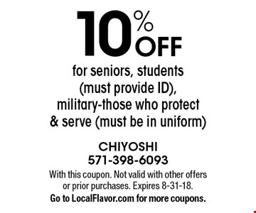 10% OFF for seniors, students (must provide ID), military-those who protect & serve (must be in uniform). With this coupon. Not valid with other offers or prior purchases. Expires 8-31-18. Go to LocalFlavor.com for more coupons.