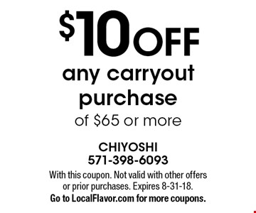 $10 OFF any carryout purchase of $65 or more. With this coupon. Not valid with other offers or prior purchases. Expires 8-31-18. Go to LocalFlavor.com for more coupons.