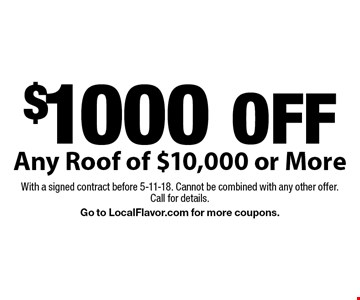 $1000 OFF Any Roof of $10,000 or More. With a signed contract before 5-11-18. Cannot be combined with any other offer. Call for details. Go to LocalFlavor.com for more coupons.