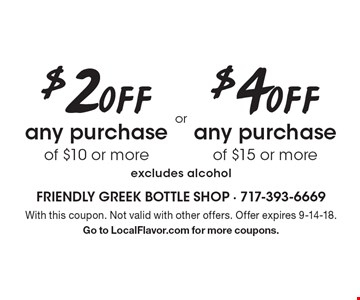 $2 OFF any purchase of $10 or more. $4 OFF any purchase of $15 or more. Excludes alcohol. With this coupon. Not valid with other offers. Offer expires 9-14-18. Go to LocalFlavor.com for more coupons.
