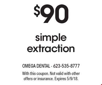 $90 simple extraction. With this coupon. Not valid with other offers or insurance. Expires 5/9/18.