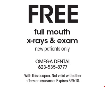 Free full mouth x-rays & exam, new patients only. With this coupon. Not valid with other offers or insurance. Expires 5/9/18.
