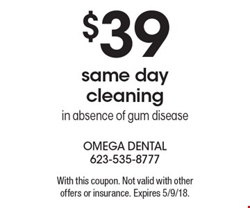 $39 same day cleaning in absence of gum disease. With this coupon. Not valid with other offers or insurance. Expires 5/9/18.