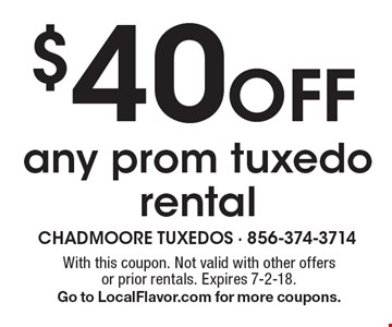 $40 Off any prom tuxedo rental . With this coupon. Not valid with other offers or prior rentals. Expires 7-2-18. Go to LocalFlavor.com for more coupons.