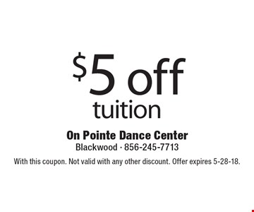 $5 off tuition. With this coupon. Not valid with any other discount. Offer expires 5-28-18.