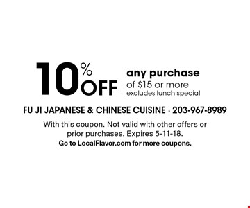 10% Off any purchase of $15 or more, excludes lunch special. With this coupon. Not valid with other offers or prior purchases. Expires 5-11-18. Go to LocalFlavor.com for more coupons.