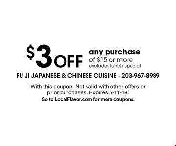 $3 Off any purchase of $15 or moreexcludes lunch special. With this coupon. Not valid with other offers or prior purchases. Expires 5-11-18. Go to LocalFlavor.com for more coupons.