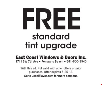 Free standard tint upgrade. With this ad. Not valid with other offers or prior purchases. Offer expires 5-25-18. Go to LocalFlavor.com for more coupons.