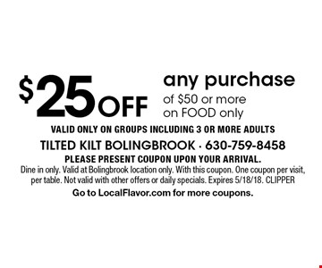$25 Off any purchase of $50 or more on FOOD only Valid ONLY on groups including 3 or more adults. Please present coupon upon your arrival.Dine in only. Valid at Bolingbrook location only. With this coupon. One coupon per visit, per table. Not valid with other offers or daily specials. Expires 5/18/18. CLIPPERGo to LocalFlavor.com for more coupons.