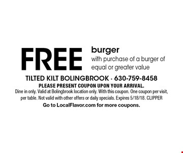 FREE burger with purchase of a burger of equal or greater value . Please present coupon upon your arrival.Dine in only. Valid at Bolingbrook location only. With this coupon. One coupon per visit, per table. Not valid with other offers or daily specials. Expires 5/18/18. CLIPPERGo to LocalFlavor.com for more coupons.