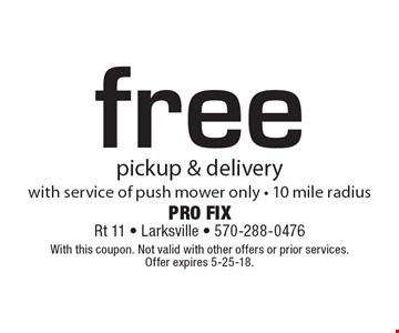 free pickup & delivery with service of push mower only - 10 mile radius. With this coupon. Not valid with other offers or prior services.Offer expires 5-25-18.