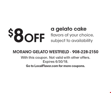 $8 Off a gelato cake flavors of your choice, subject to availability. With this coupon. Not valid with other offers. Expires 6/30/18. Go to LocalFlavor.com for more coupons.
