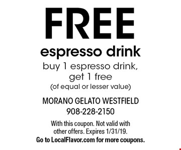 Free espresso drink. Buy 1 espresso drink, get 1 free(of equal or lesser value). With this coupon. Not valid with other offers. Expires 1/31/19. Go to LocalFlavor.com for more coupons.