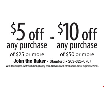 $5 off any purchase of $25 or more. $10 off any purchase of $50 or more. With this coupon. Not valid during happy hour. Not valid with other offers. Offer expires 5/27/18.