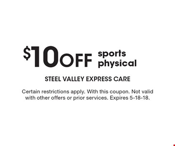 $10 off sports physical. Certain restrictions apply. With this coupon. Not valid with other offers or prior services. Expires 5-18-18.