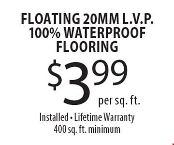 $3.99 per sq. ft. Floating 20mm L.V.P. 100% Waterproof Flooring. Installed. Lifetime Warranty 400 sq. ft. minimum.