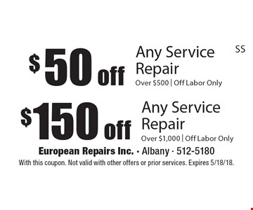 $50 off Any Service Repair Over $500 | Off Labor Only. $150 off Any Service RepairOver $1,000 | Off Labor Only. With this coupon. Not valid with other offers or prior services. Expires 5/18/18.