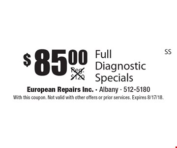 $85.00 Full Diagnostic Specials Reg.$120. With this coupon. Not valid with other offers or prior services. Expires 8/17/18.