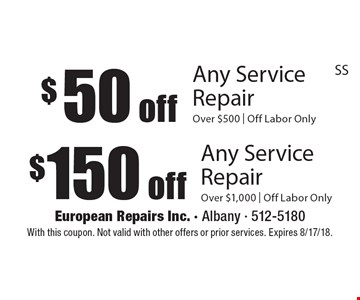 $50 off Any Service Repair (Over $500, Off Labor Only) OR $150 off Any Service Repair (Over $1,000, Off Labor Only). With this coupon. Not valid with other offers or prior services. Expires 8/17/18.