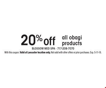 20% off all obagiproducts. With this coupon. Valid at Lancaster location only. Not valid with other offers or prior purchases. Exp. 5-11-18.
