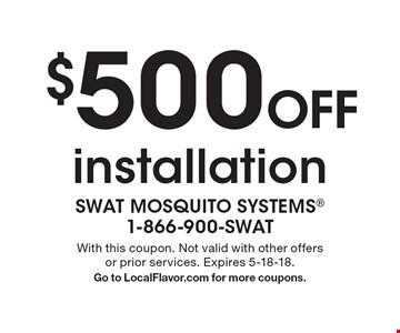 $500 Off installation. With this coupon. Not valid with other offers or prior services. Expires 5-18-18. Go to LocalFlavor.com for more coupons.