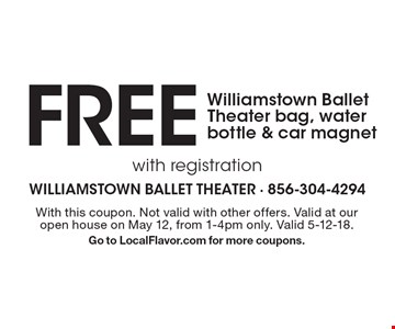 FREE Williamstown Ballet Theater bag, water bottle & car magnet with registration. With this coupon. Not valid with other offers. Valid at our open house on May 12, from 1-4pm only. Valid 5-12-18.Go to LocalFlavor.com for more coupons.