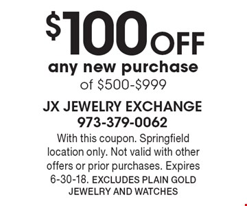 $100 OFF any new purchase of $500-$999. With this coupon. Springfield location only. Not valid with other offers or prior purchases. Expires 6-30-18. Excludes Plain Gold Jewelry and Watches