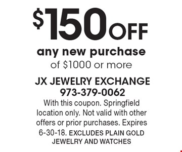 $150 OFF any new purchase of $1000 or more. With this coupon. Springfield location only. Not valid with other offers or prior purchases. Expires 6-30-18. Excludes Plain Gold Jewelry and Watches