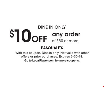 Dine In only. $10 Off any order of $50 or more. With this coupon. Dine in only. Not valid with other offers or prior purchases. Expires 6-30-18. Go to LocalFlavor.com for more coupons.