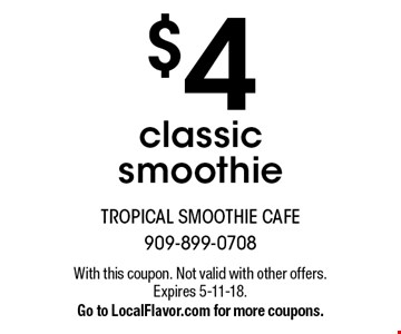 $4 classic smoothie. With this coupon. Not valid with other offers. Expires 5-11-18. Go to LocalFlavor.com for more coupons.