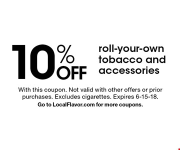 10% OFF roll-your-own tobacco and accessories. With this coupon. Not valid with other offers or prior purchases. Excludes cigarettes. Expires 6-15-18.Go to LocalFlavor.com for more coupons.