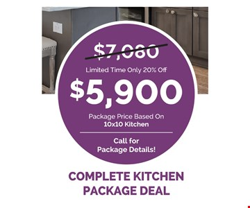 $5,900 package price based on 10 x 10 kitchen. Call package details.