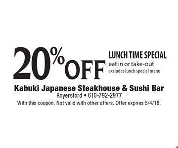 20% off lunch Time special eat in or take-out excludes lunch special menu. With this coupon. Not valid with other offers. Offer expires 5/4/18.