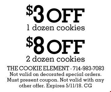 $8 off 2 dozen cookies. $3 off 1 dozen cookies. Not valid on decorated special orders. Must present coupon. Not valid with any other offer. Expires 5/11/18. CG