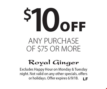 $10 Off any purchase of $75 or more. Excludes Happy Hour on Monday & Tuesday night. Not valid on any other specials, offers or holidays. Offer expires 6/9/18.