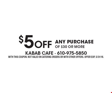 $5 Off ANY PURCHASE OF $30 OR MORE. WITH THIS COUPON. NOT VALID ON CATERING ORDERS OR WITH OTHER OFFERS. OFFER EXP. 5/31/18.