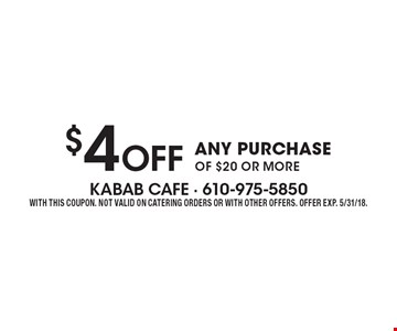 $4 Off ANY PURCHASE OF $20 OR MORE. WITH THIS COUPON. NOT VALID ON CATERING ORDERS OR WITH OTHER OFFERS. OFFER EXP. 5/31/18.