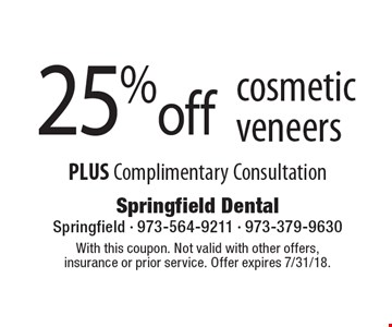 25% off cosmetic veneers PLUS Complimentary Consultation. With this coupon. Not valid with other offers, insurance or prior service. Offer expires 7/31/18.