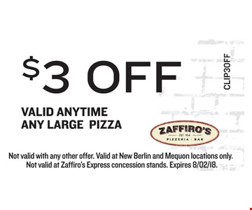 $3 off any large pizza valid anytime. Not valid with any other offer. Valid at New Berlin and Mequon locations only. Not valid at Zaffiro's Express concession stands. Expires 8/02/18.