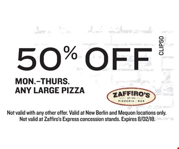 50% off any large pizza Mon -Thurs. Not valid with any other offer. Valid at New Berlin and Mequon locations only. Not valid at Zaffiro's Express concession stands. Expires 8/02/18.