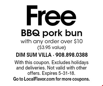 Free BBQ pork bun with any order over $10 ($3.95 value). With this coupon. Excludes holidays and deliveries. Not valid with other offers. Expires 5-31-18. Go to LocalFlavor.com for more coupons.