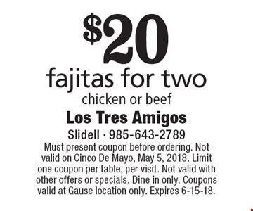$20 fajitas for two chicken or beef. Must present coupon before ordering. Not valid on Cinco De Mayo, May 5, 2018. Limit one coupon per table, per visit. Not valid with other offers or specials. Dine in only. Coupons valid at Gause location only. Expires 6-15-18.