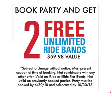 2 FREE UNLIMITED RIDE BANDS