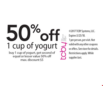 50% off 1 cup of yogurt. Buy 1 cup of yogurt, get second of equal or lesser value 50% off. Max. discount $5. 2017 TCBY Systems, LLC. Expires 5/25/18.1 per person, per visit. Not valid with any other coupons or offers. See store for details. Restrictions apply. While supplies last.