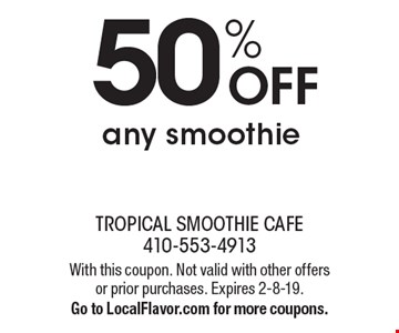 50% OFF any smoothie. With this coupon. Not valid with other offers or prior purchases. Expires 2-8-19. Go to LocalFlavor.com for more coupons.